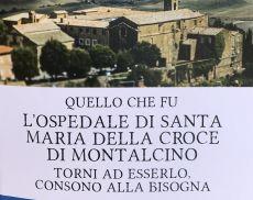 La nuova pubblicazione di Raffaelli: Quello che fu l'Ospedale di Santa Maria della Croce di Montalcino torni ad esserlo, consono alla bisogna